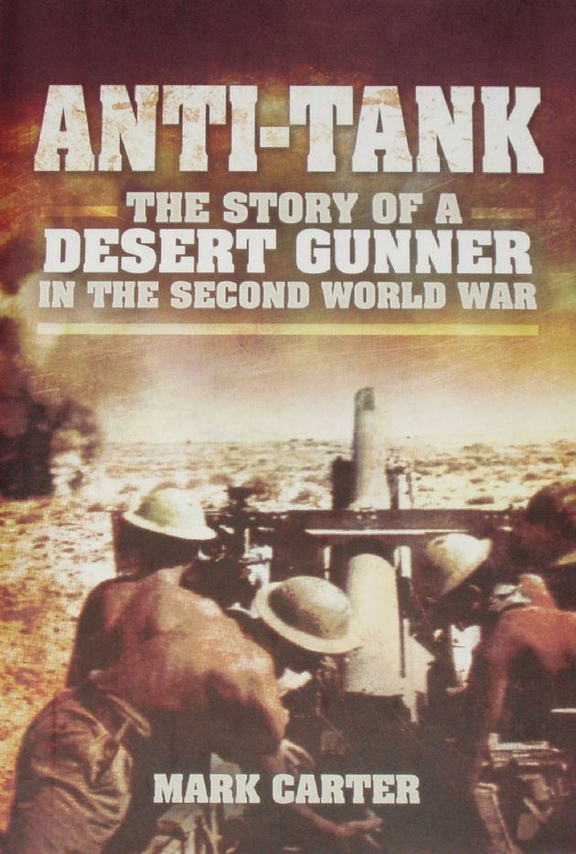 Anti-Tank, The Story of a Desert Gunner in the Second World War, by Mark Carter